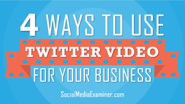 4 Ways to Use Twitter Video for Your Business | Social Media Examiner