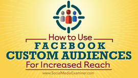 How to Use Facebook Custom Audiences for Increased Reach Social Media Examiner