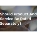 Should product and service be rated separately?
