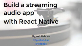 Build a streaming audio app with React Native (Slides)
