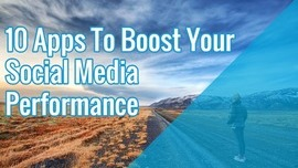 10 Apps To Boost Your Social Media Performance | Search Engine People