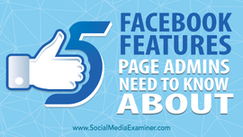 5 Lesser Known Facebook Page Features for Marketers