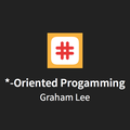 *-Oriented Programming, with Graham Lee
