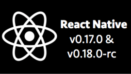 React Native 0.17 and 0.18-rc released!