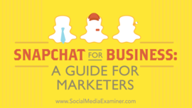 Snapchat for Business: A Guide for Marketers : Social Media Examiner
