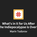 What's in It for Us After the Indiepocalypse is Over?, with Marin Todorov