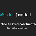 Introduction to Protocol-Oriented MVVM, with Natasha Murashev