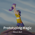 Prototyping Magic, with Adam Bell