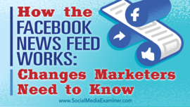 How the Facebook News Feed Works: Changes Marketers Need to Know : Social Media Examiner