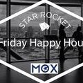 【Star Rocket x MOX】Friday Happy Hour