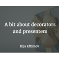 A bit about decorators and presenters