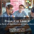 Prove it or Lose it: The Role of the Customer Value Review - Webinar