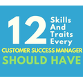 12 Key Skills And Traits Every Customer Success Manager Should Have