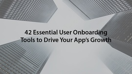 42 Essential User Onboarding Tools to Drive Your App's Growth
