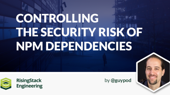 Controlling the Node.js Security Risk of npm Dependencies | @RisingStack